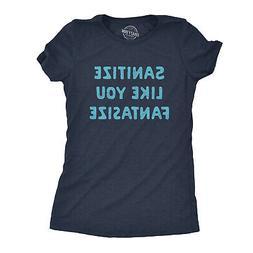 Womens Sanitize Like You Fantasize Tshirt Funny Wash Your Ha